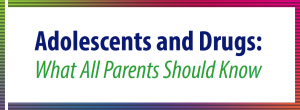 Adolescents & Drugs: What All Parents Should Know @ City on 99th